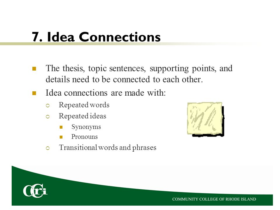 7. Idea Connections The thesis, topic sentences, supporting points, and details need to be connected to each other.