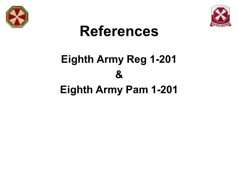 References Eighth Army Reg 1-201 & Eighth Army Pam 1-201