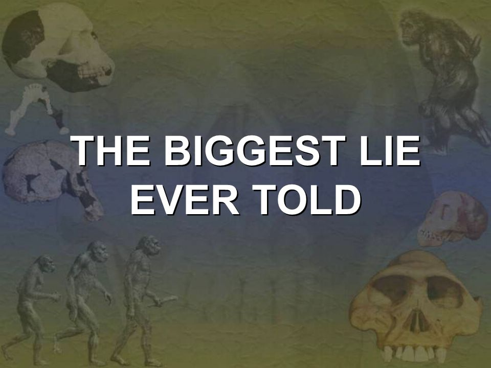 THE BIGGEST LIE EVER TOLD