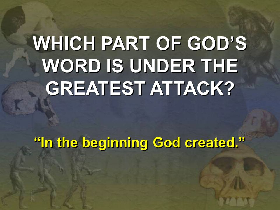WHICH PART OF GOD'S WORD IS UNDER THE GREATEST ATTACK