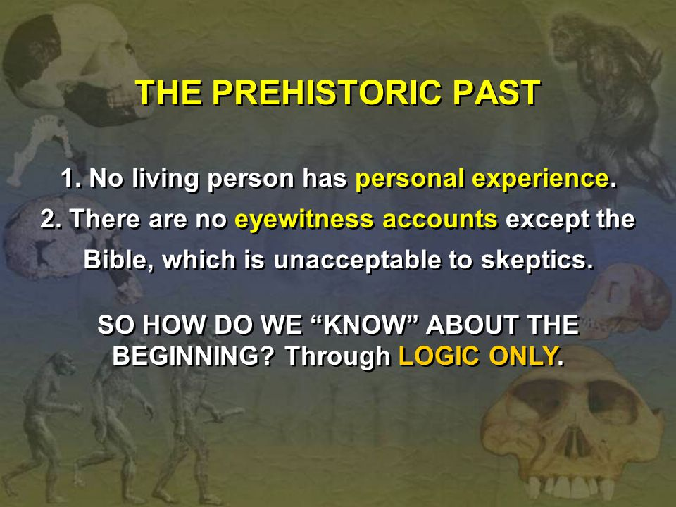 THE PREHISTORIC PAST 1. No living person has personal experience.