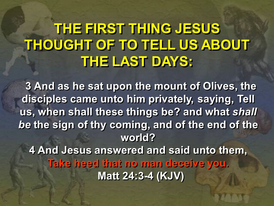 THE FIRST THING JESUS THOUGHT OF TO TELL US ABOUT THE LAST DAYS: