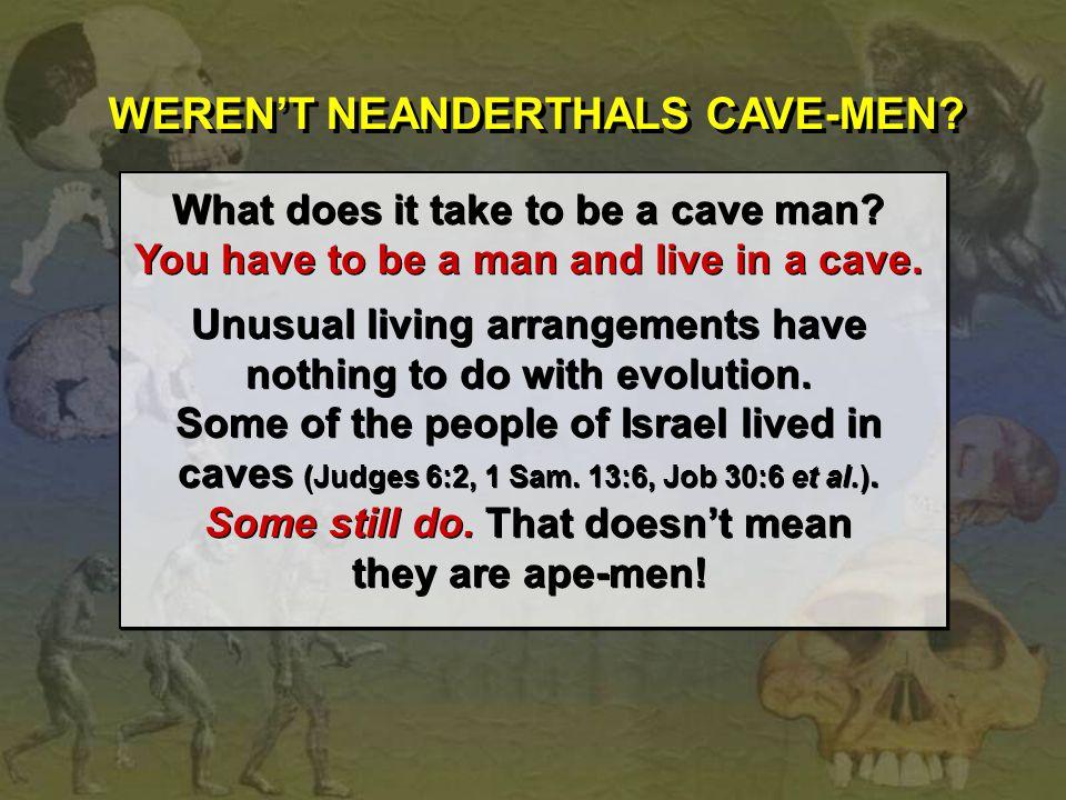 WEREN'T NEANDERTHALS CAVE-MEN