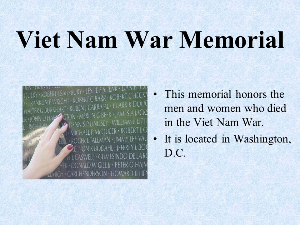 Viet Nam War Memorial This memorial honors the men and women who died in the Viet Nam War.
