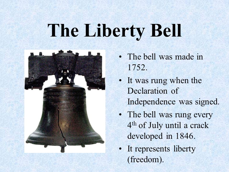 The Liberty Bell The bell was made in 1752.