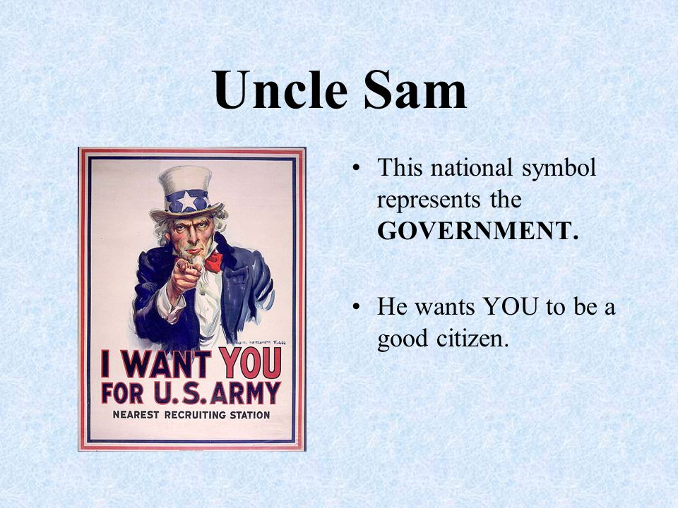 Uncle Sam This national symbol represents the GOVERNMENT.