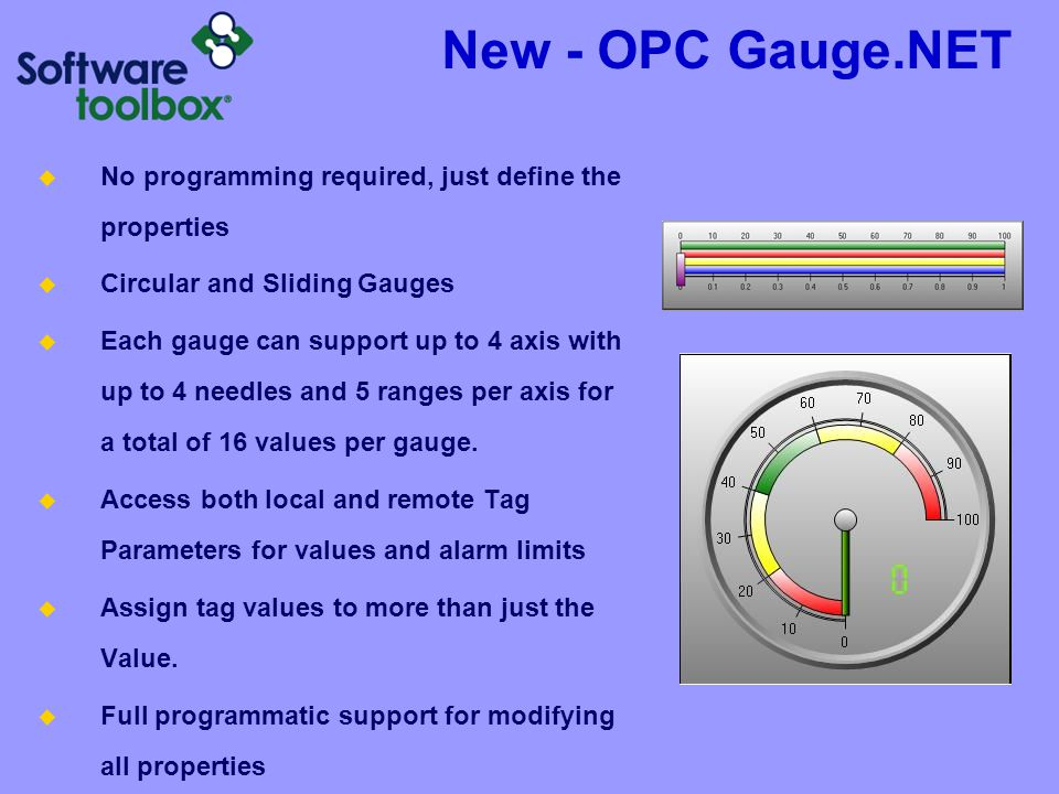 New - OPC Gauge.NET No programming required, just define the properties. Circular and Sliding Gauges.