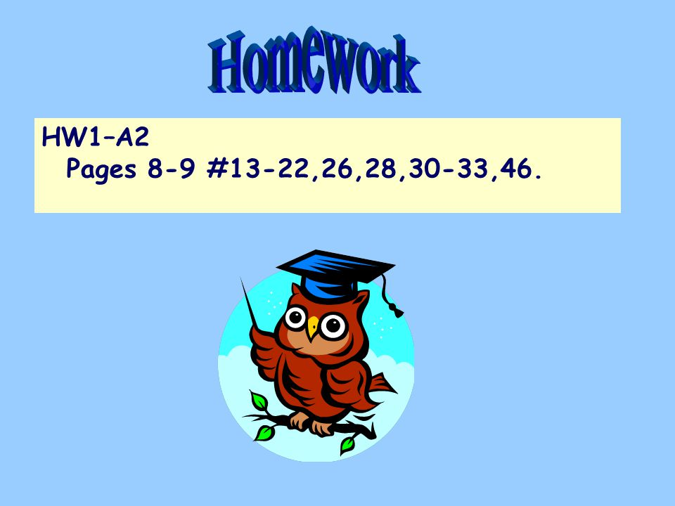 Homework HW1–A2 Pages 8-9 #13-22,26,28,30-33,46.