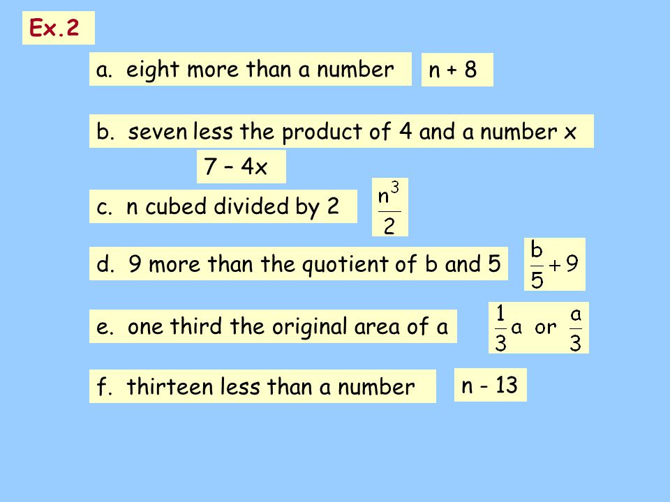 Ex.2 a. eight more than a number. n + 8. b. seven less the product of 4 and a number x. 7 – 4x.