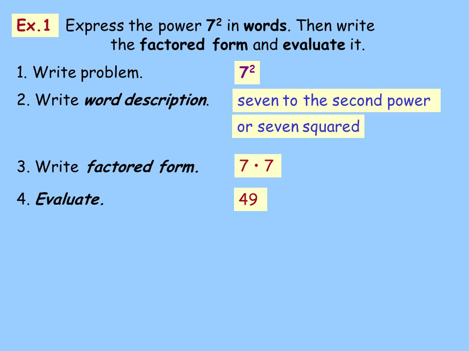 Ex.1 Ex.1 Express the power 72 in words. Then write the factored form and evaluate it. 1. Write problem.