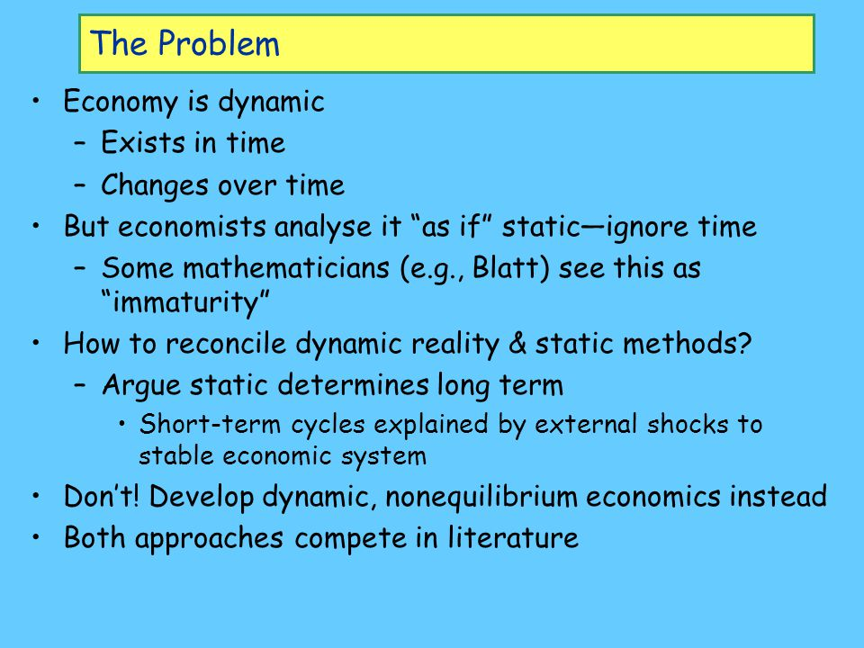 The Problem Economy is dynamic Exists in time Changes over time