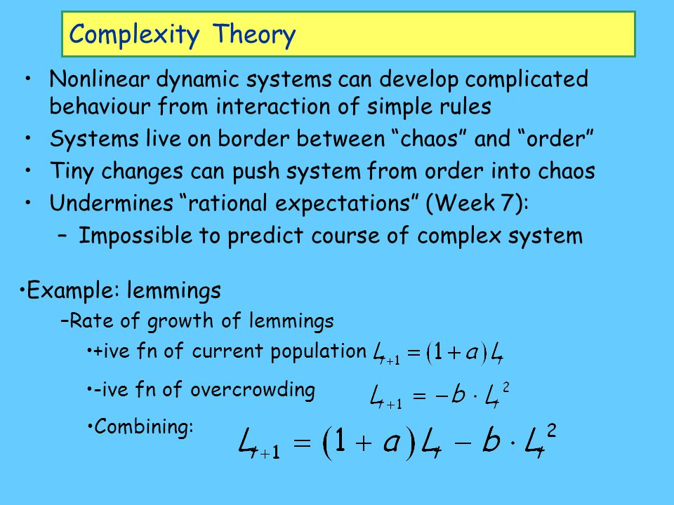 Complexity Theory Nonlinear dynamic systems can develop complicated behaviour from interaction of simple rules.