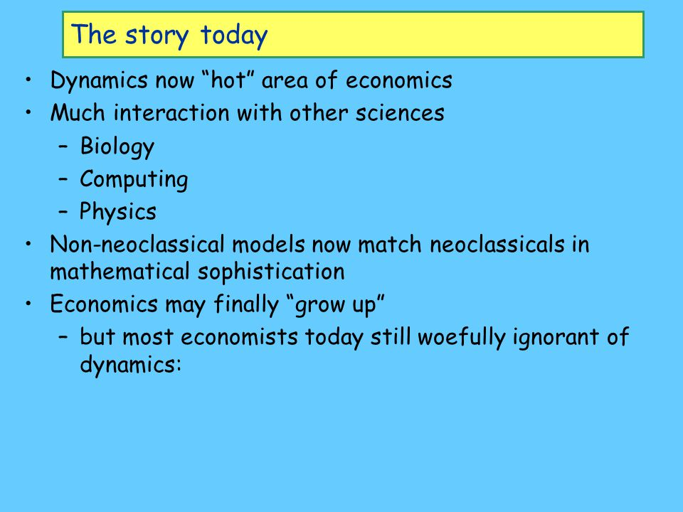 The story today Dynamics now hot area of economics