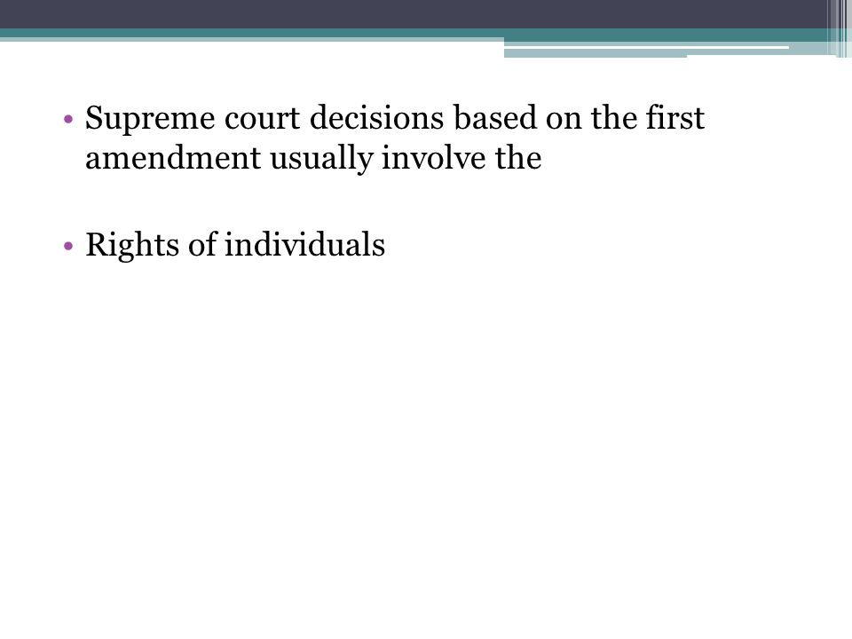 Supreme court decisions based on the first amendment usually involve the