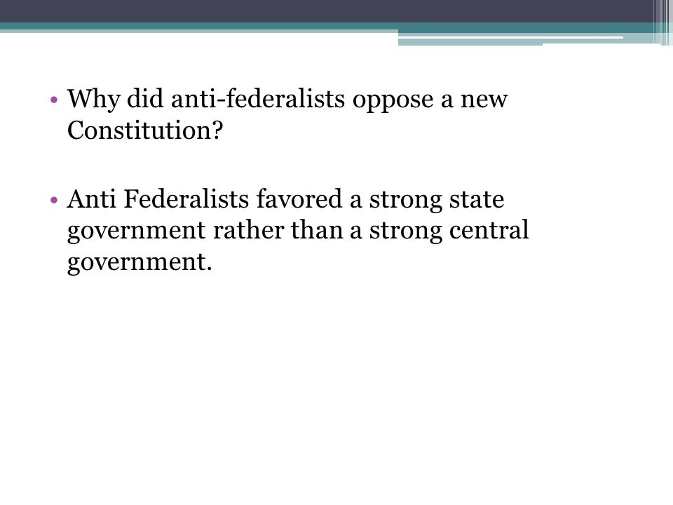 Why did anti-federalists oppose a new Constitution
