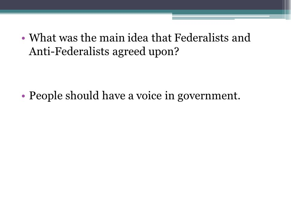 What was the main idea that Federalists and Anti-Federalists agreed upon