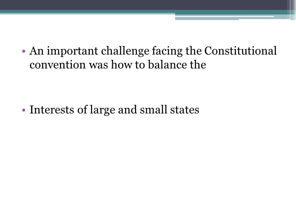 An important challenge facing the Constitutional convention was how to balance the
