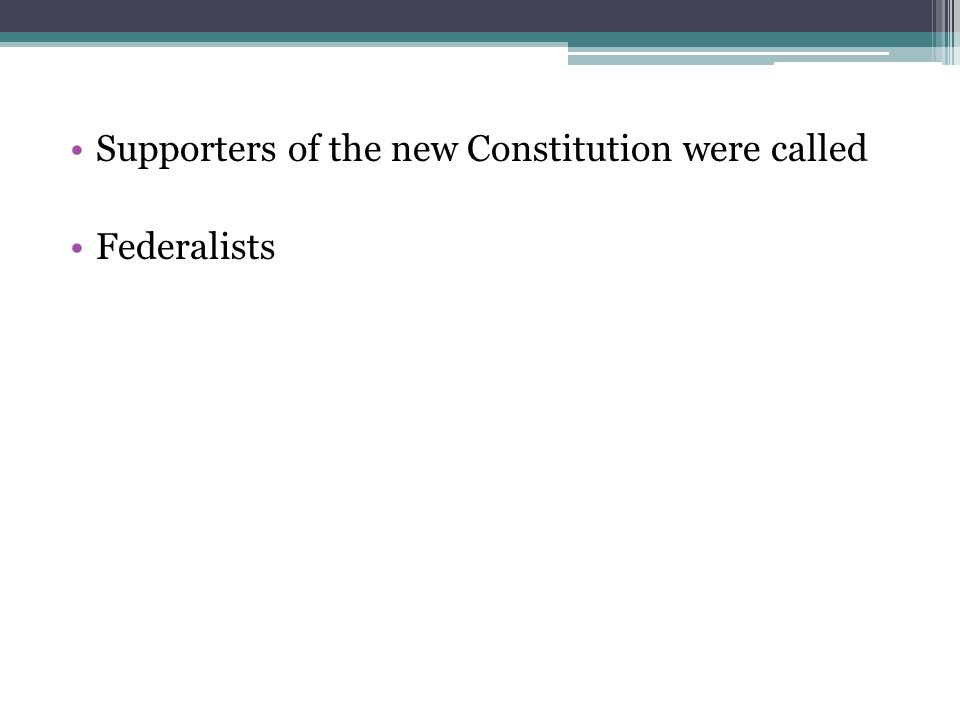 Supporters of the new Constitution were called