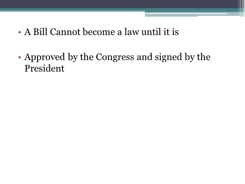 A Bill Cannot become a law until it is