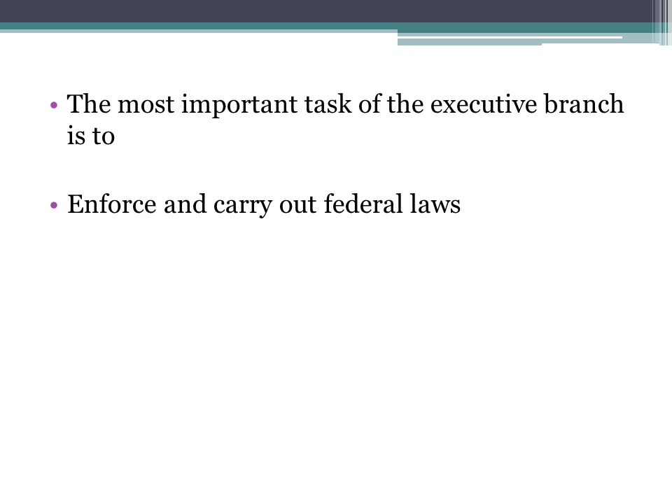 The most important task of the executive branch is to