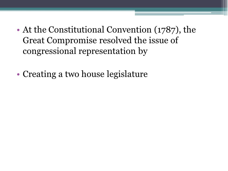 At the Constitutional Convention (1787), the Great Compromise resolved the issue of congressional representation by