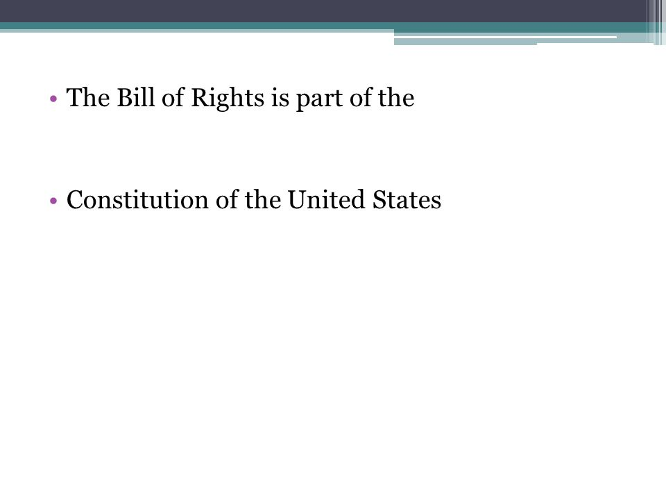 The Bill of Rights is part of the