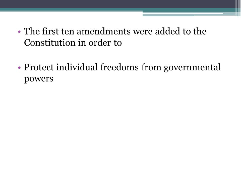 The first ten amendments were added to the Constitution in order to