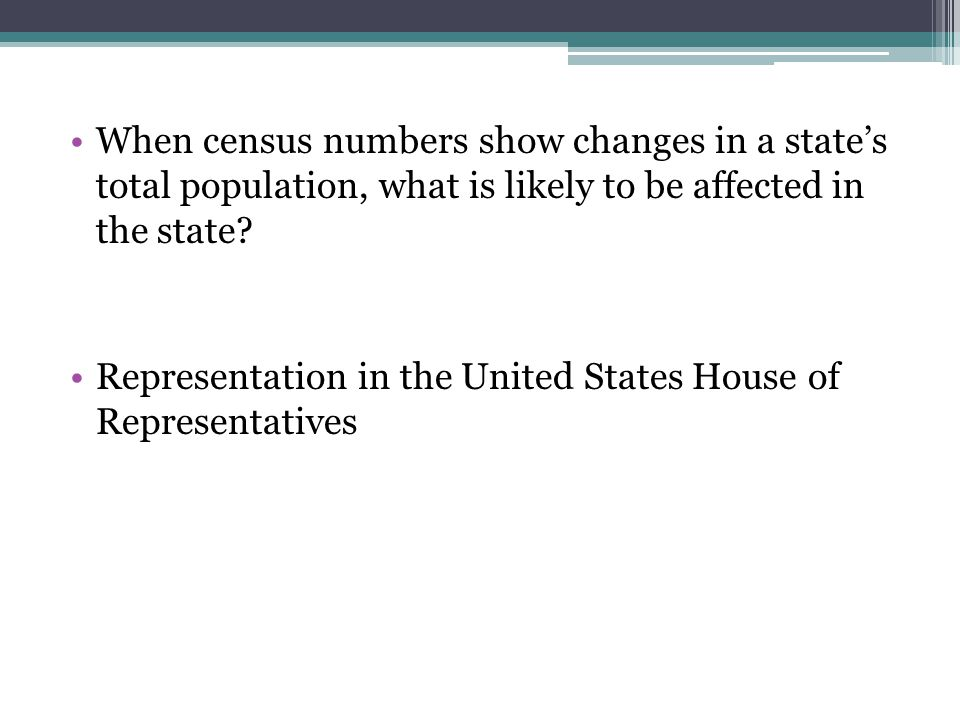 When census numbers show changes in a state's total population, what is likely to be affected in the state