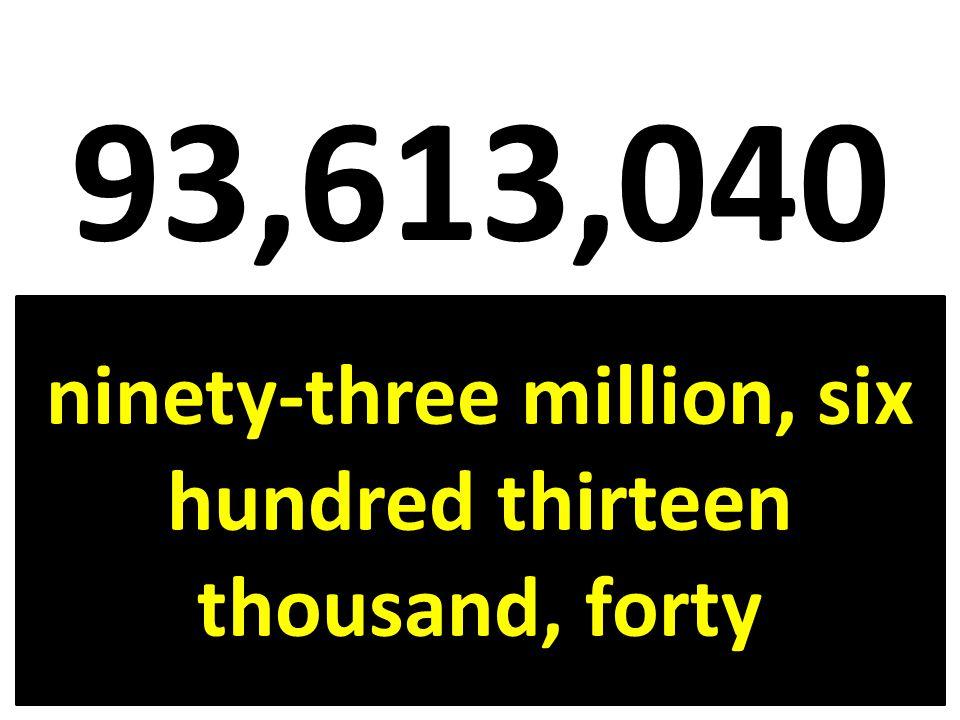 ninety-three million, six hundred thirteen thousand, forty