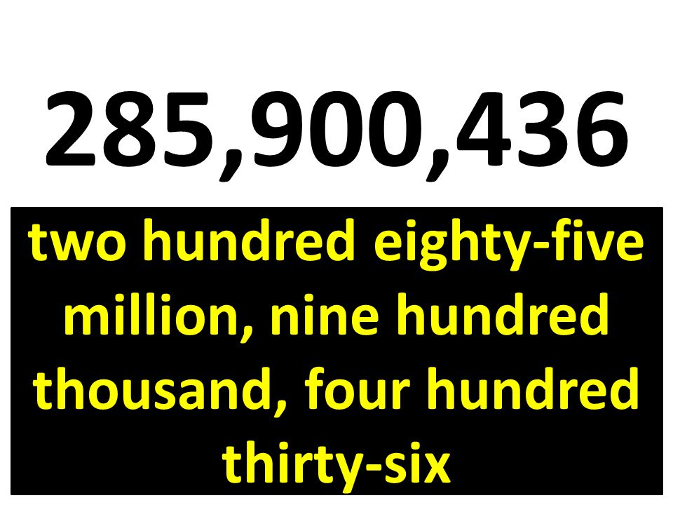 285,900,436 two hundred eighty-five million, nine hundred thousand, four hundred thirty-six