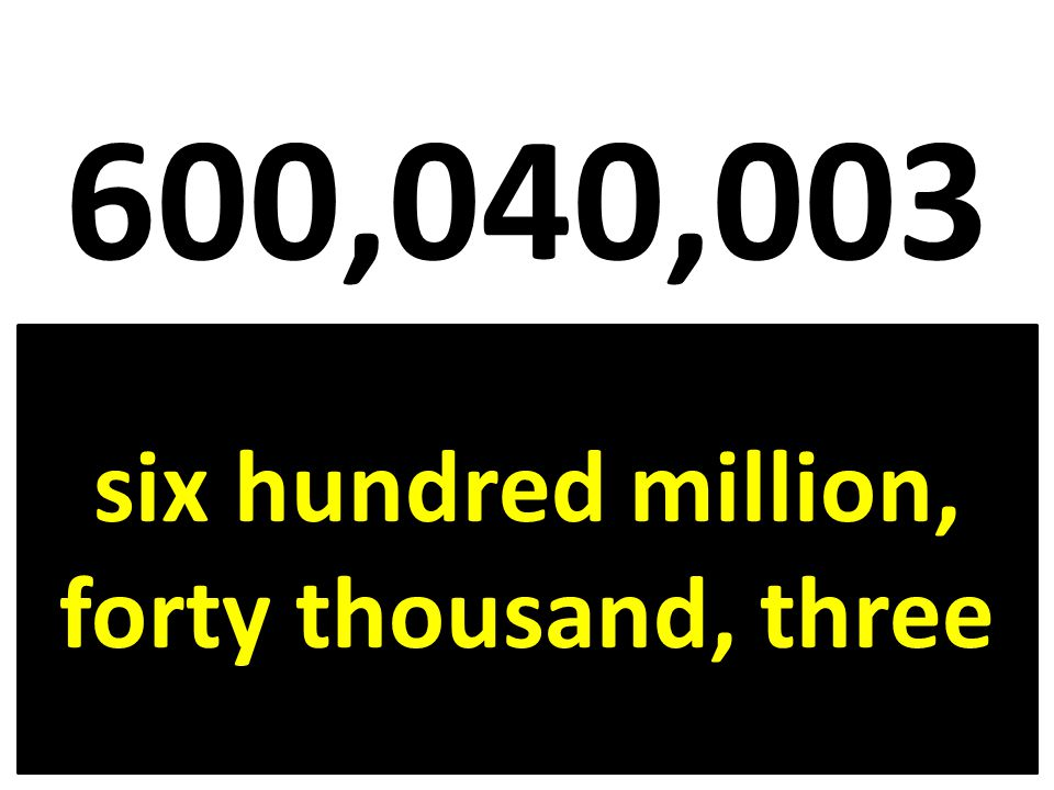 six hundred million, forty thousand, three