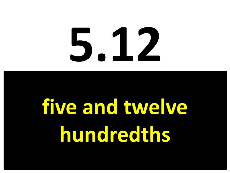 five and twelve hundredths
