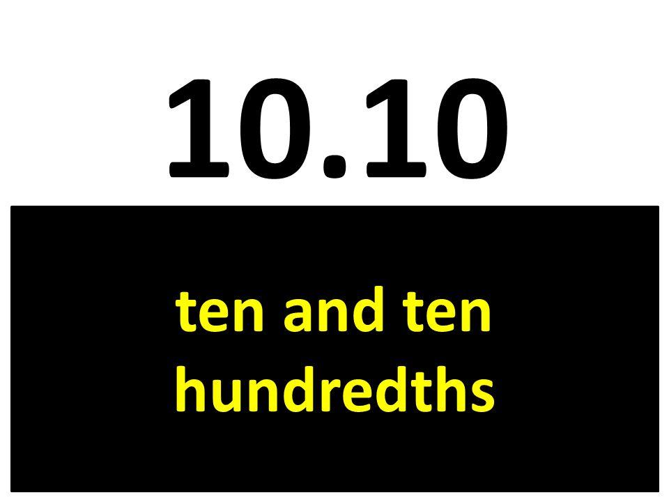 10.10 ten and ten hundredths