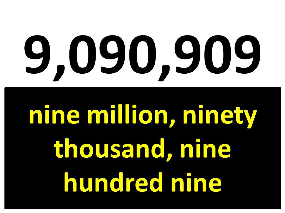 nine million, ninety thousand, nine hundred nine