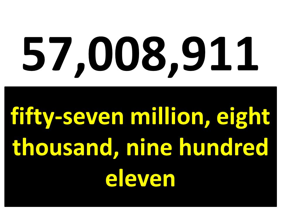 fifty-seven million, eight thousand, nine hundred eleven
