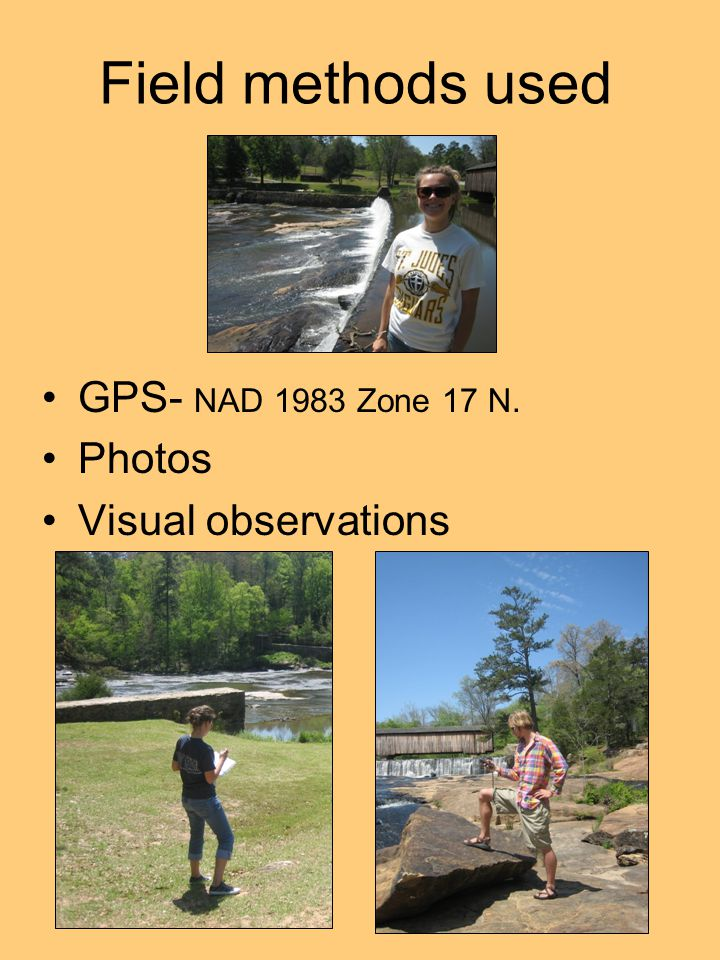Field methods used GPS- NAD 1983 Zone 17 N. Photos Visual observations
