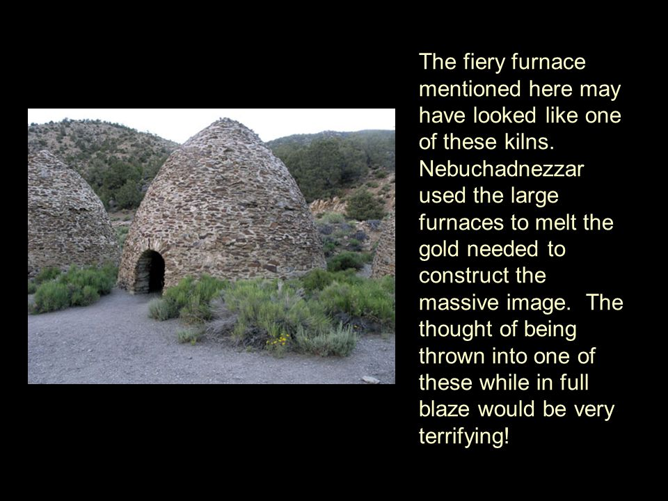 The fiery furnace mentioned here may have looked like one of these kilns.