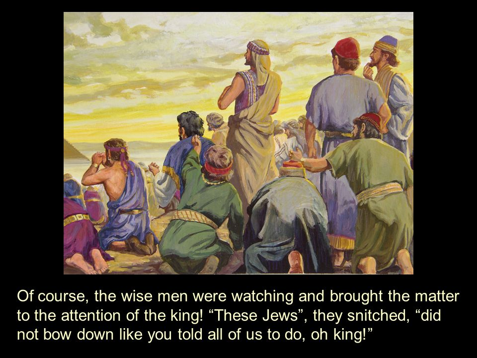 Of course, the wise men were watching and brought the matter to the attention of the king.