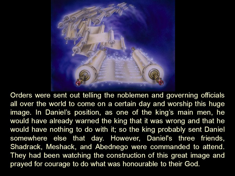 Orders were sent out telling the noblemen and governing officials all over the world to come on a certain day and worship this huge image.
