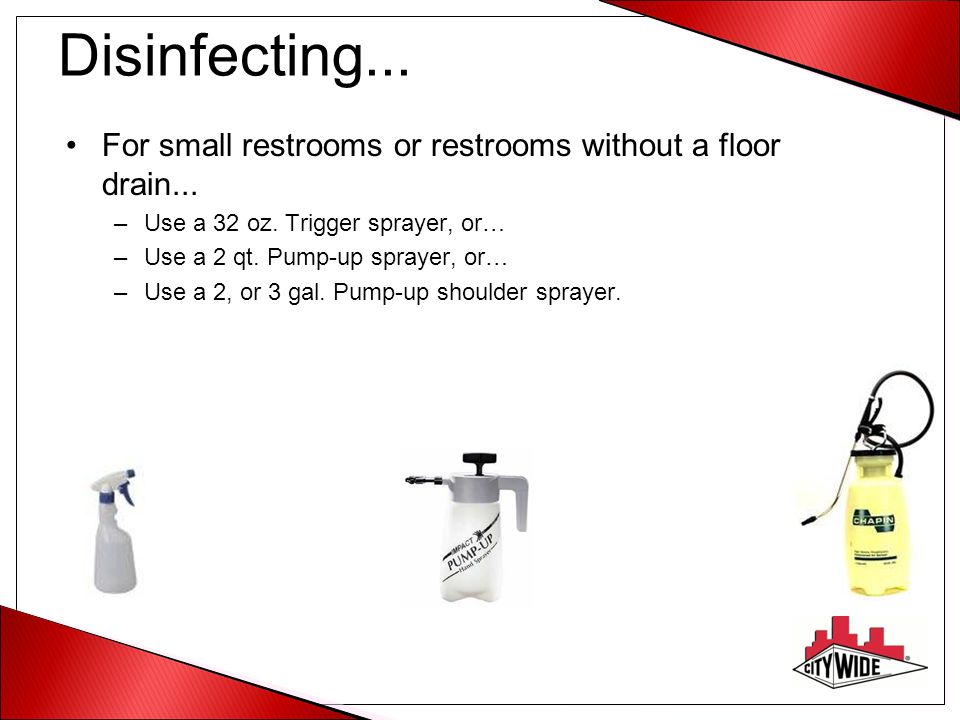 Disinfecting... For small restrooms or restrooms without a floor drain... Use a 32 oz. Trigger sprayer, or…