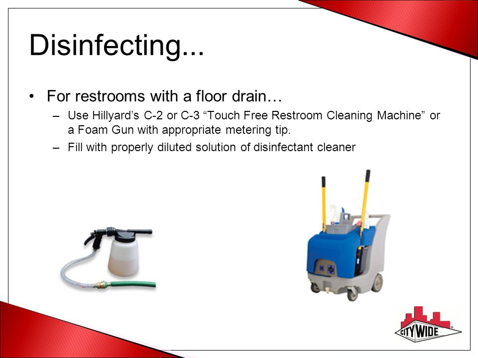 Disinfecting... For restrooms with a floor drain…