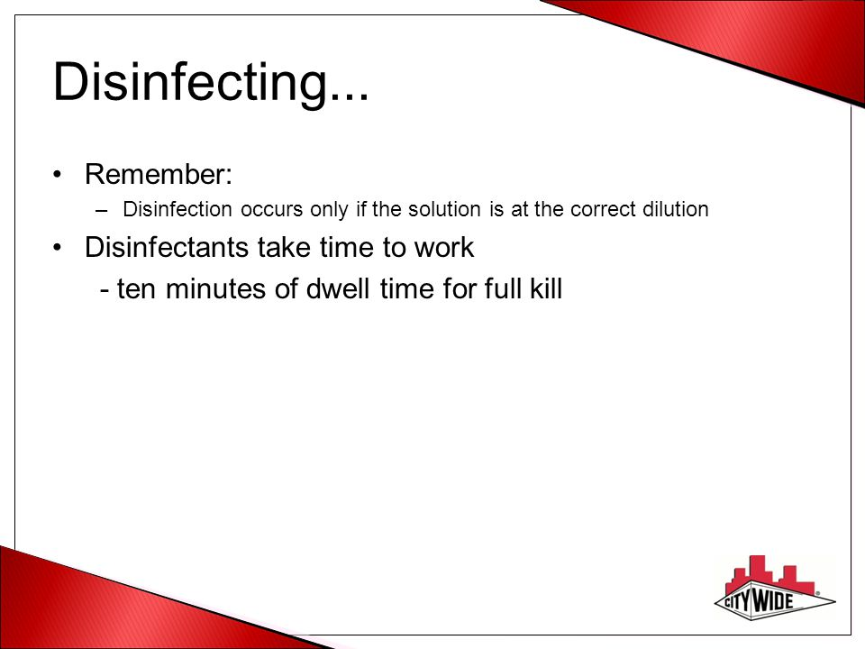 Disinfecting... Remember: Disinfectants take time to work