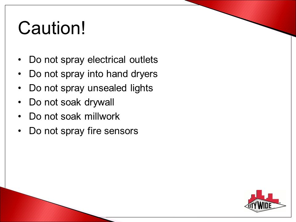 Caution! Do not spray electrical outlets Do not spray into hand dryers
