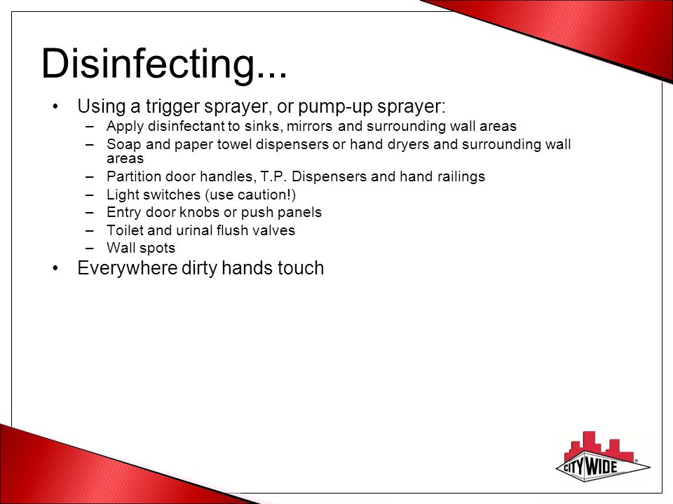 Disinfecting... Using a trigger sprayer, or pump-up sprayer: