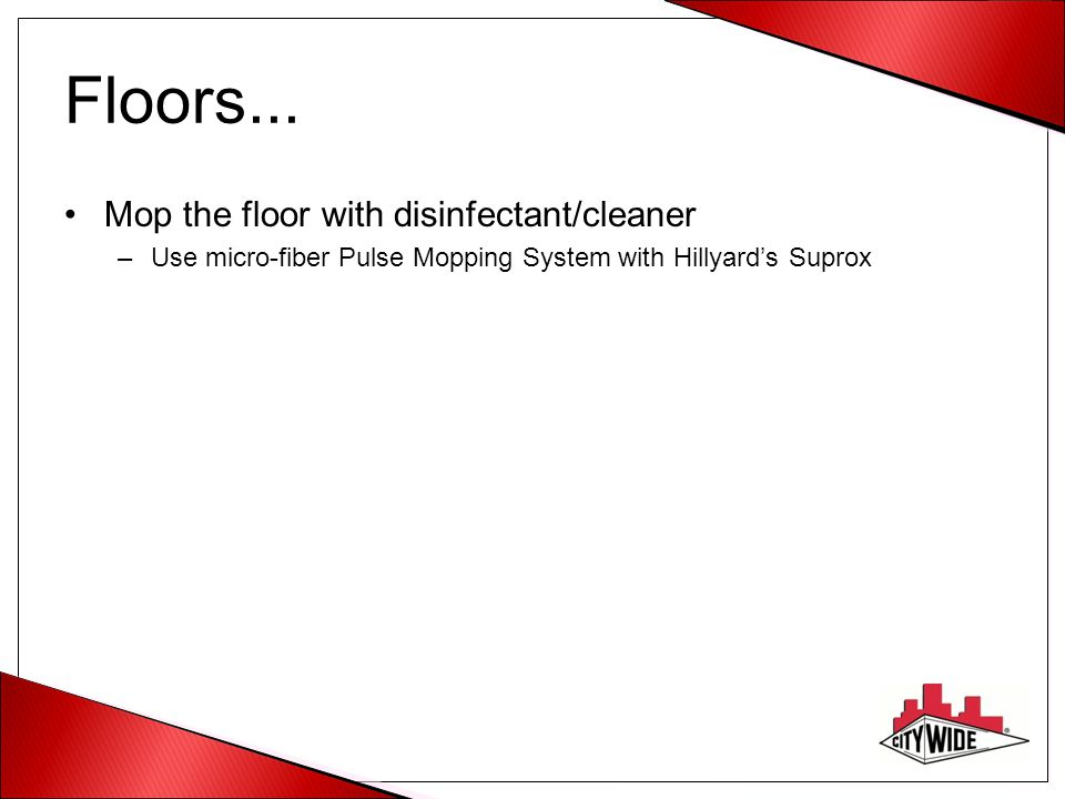 Floors... Mop the floor with disinfectant/cleaner