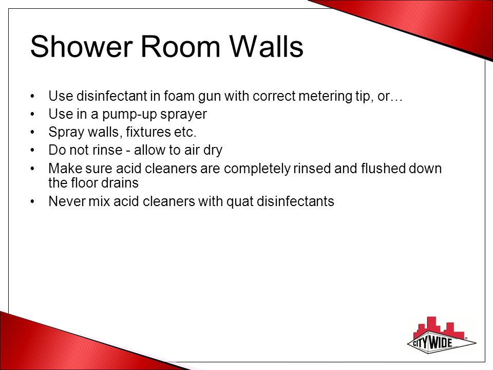 Shower Room Walls Use disinfectant in foam gun with correct metering tip, or… Use in a pump-up sprayer.