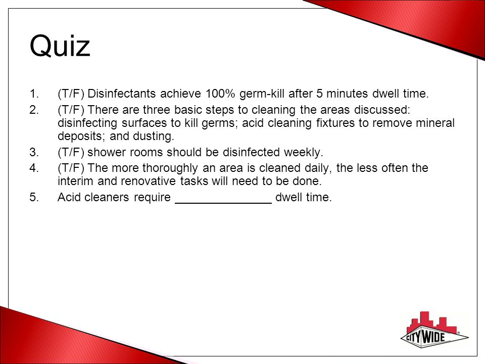 Quiz (T/F) Disinfectants achieve 100% germ-kill after 5 minutes dwell time.