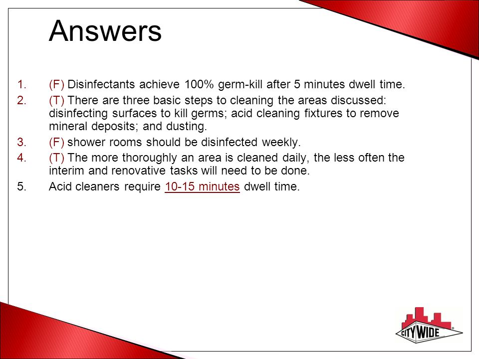 Answers (F) Disinfectants achieve 100% germ-kill after 5 minutes dwell time.