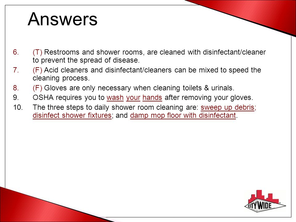 Answers (T) Restrooms and shower rooms, are cleaned with disinfectant/cleaner to prevent the spread of disease.