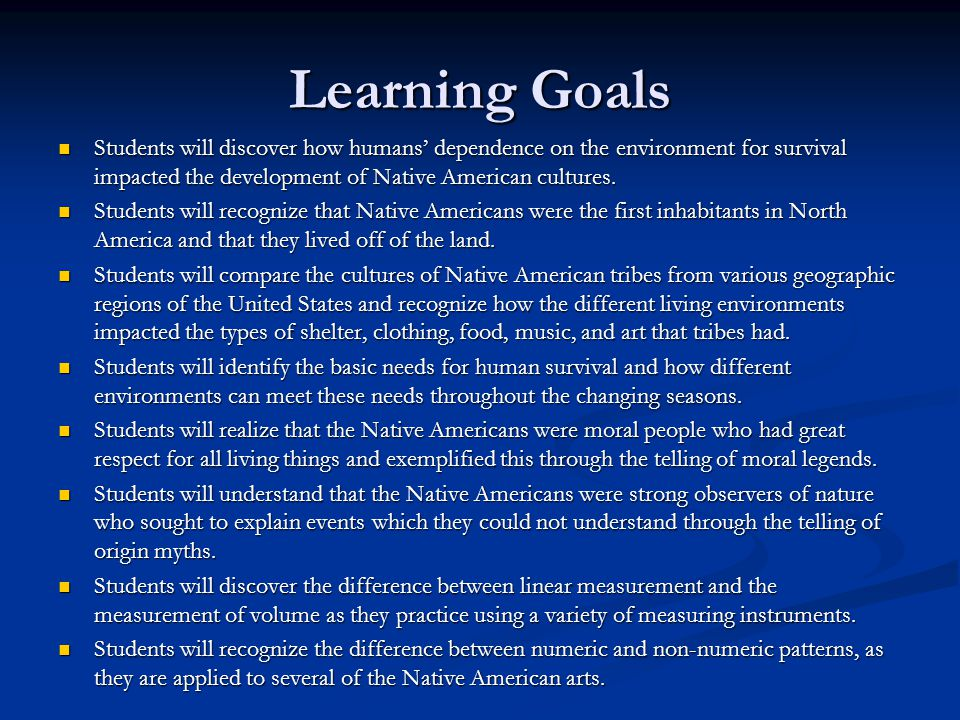 Learning Goals Students will discover how humans' dependence on the environment for survival impacted the development of Native American cultures.